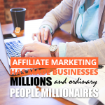 affiliate marketing has made people millionaires